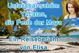 Yucatan Reisebericht von Elisa></a></div> <div class=